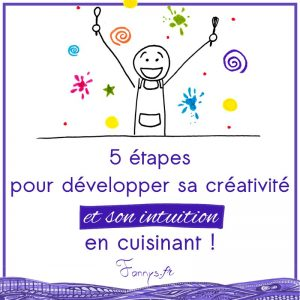 Fannys - 5 étapes pour développer sa créativité en cuisinant - cuisine créative