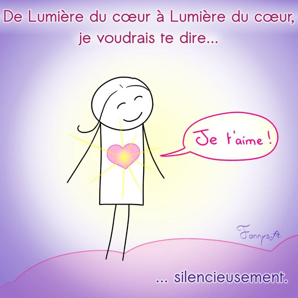 De Lumière du cœur à Lumière du cœur, je voudrais te dire... Je t'aime ! ... silencieusement.