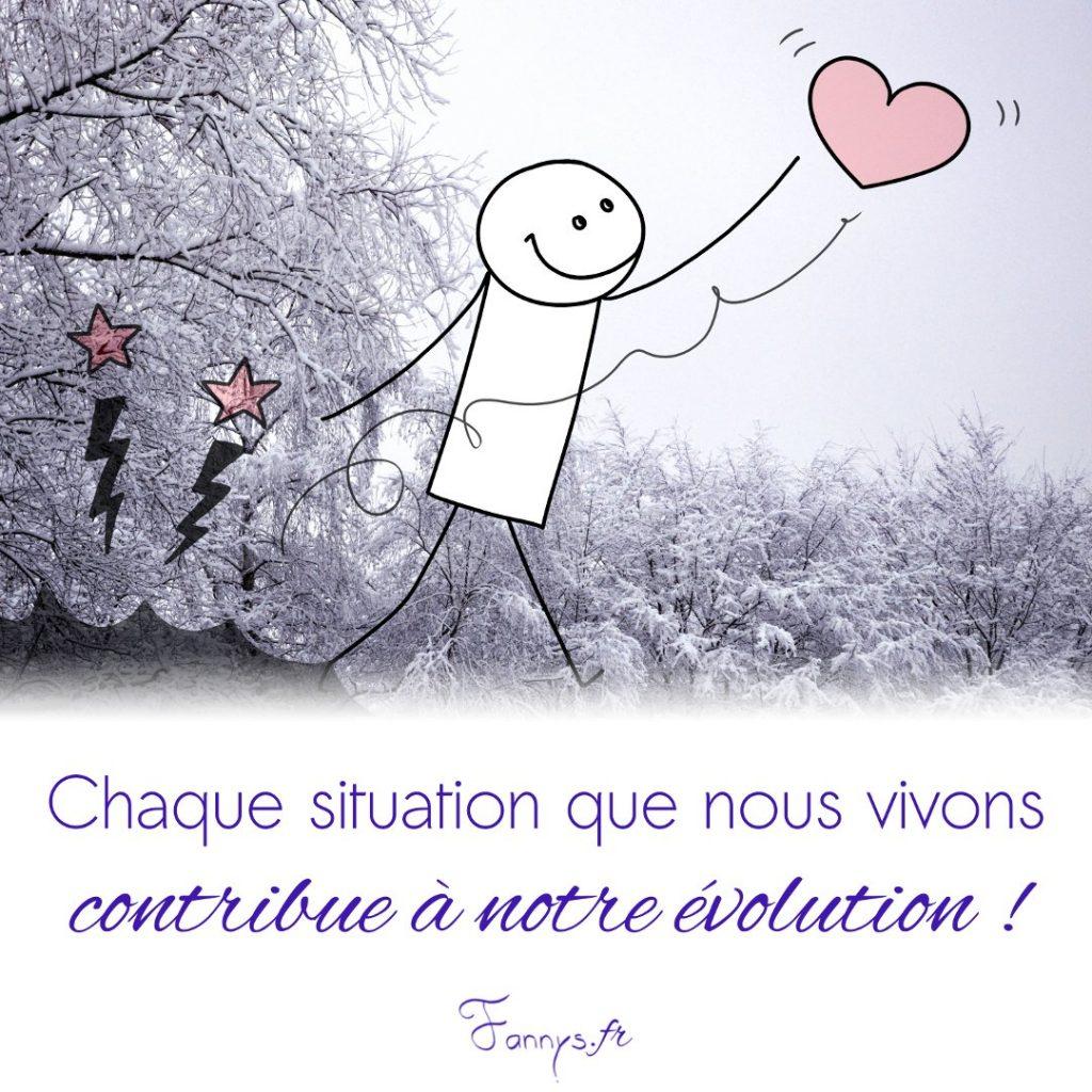 Chaque situation que nous vivons contribue à notre évolution !